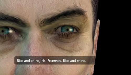 "G-Man's face in extreme proximity of Gordon's own. He is a white male who appears nearing his later middle-aged years, with black eyebrows. The subtitled text reads, ""Rise and shine, Mr. Freeman. Rise and shine."""